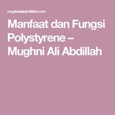 Manfaat dan Fungsi Polystyrene – Mughni Ali Abdillah