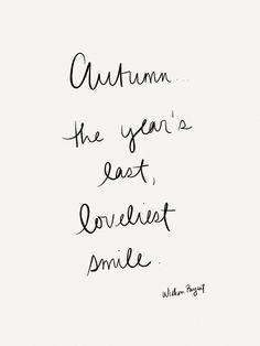 Autumn is the year's last, loveliest smile.