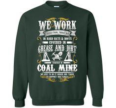 We work everyday in Coal Miner shirt