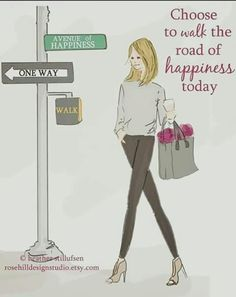 Choose to walk the road of happiness today.