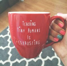 """Teaching Tiny Humans is Exhausting"" Mug"