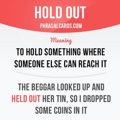 """""""Hold out"""" means """"to hold something where someone else can reach it"""". Example…"""