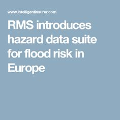 RMS introduces hazard data suite for flood risk in Europe