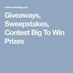 Giveaways, Sweepstakes, Contest Big To Win Prizes