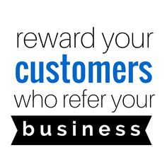 The best form of marketing will always be word of mouth, and often your referred clients will be your best clients. So say thanks when your customers endorse you, buy them a gift or do something nice. Do everything you possibly can to encourage your current clients referring your business to others. Do it now! (And don't forget to thank clients who refer you others. Or I'll get my mum onto you.)