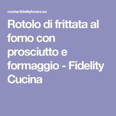 Rotolo di frittata al forno con prosciutto e formaggio - Fidelity Cucina