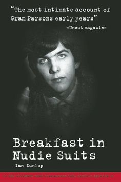 """""""Breakfast in Nudie Suits"""" by Ian Dunlop. Features Gram Parsons, International Submarine Band, Flying Burrito Brothers, Byrds, etc."""
