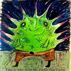 https://flic.kr/p/t83GgL | Time to wear shorts Mr. Prickly Pear Cactus | Its warm and summer is soon approaching.  Those that love to wear bright white pants can officially bring them out of the closet this weekend.  Firecrackers and fireworks.  School will be out soon and the lazy hazy days of heat and humidity start.  Thunderstorms and lightning, the energy is full speed ahead with more light then darkness.  Shorts are a must even if your a cactus...