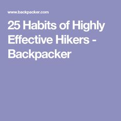 25 Habits of Highly Effective Hikers - Backpacker