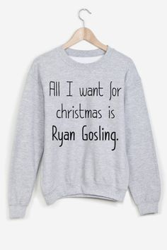 All I Want for Christmas is Ryan Gosling - Christmas Sweater