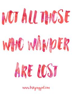 Not All Those Who Wander Are Lost.   www.lostgenygirl.com