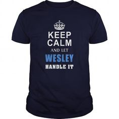 I Love WESLEY Keep calm and let handle it Tshirt T-Shirts