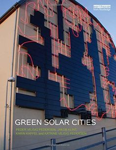 Green Solar Cities by Peder Vejsig Pedersen Walter Sci/Eng Library Sci/Eng Books (Level F) (TD159 .G74 2015 )
