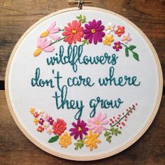 Wildflowers Don't Care Where They Grow embroidery hoop