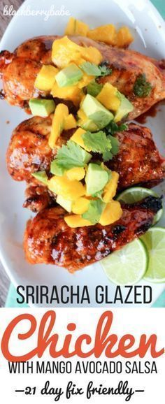 My favorite grilled meal for the 21 day fix plan! Sriracha Glazed Chicken with an easy Mango Avocado Salsa. 1 red container, 1/2 purple container,1 blue container 1 grey teaspoon. Recipe by http://www.blackberrybabe.com