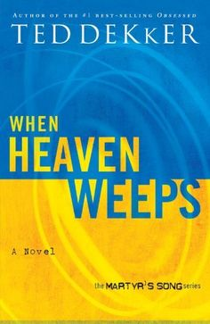 When Heaven Weeps (Martyr's Song, Book 2) by Ted Dekker