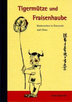 Tigermütze und Fraisenhaube - Kinderwelten in Österreich und China von Gerd Kaminski http://www.amazon.de/dp/3950056769/ref=cm_sw_r_pi_dp_YsrEvb03ZZGAW