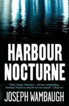 Joseph Wambaugh  Harbour Nocturne [Kindle Edition] - Los Angeles Harbour is one of the world's busiest ports. It's also where the ocean, in the words of Dinko Babich, meets the ghetto and a locus for theft, extortion, drug smuggling and human trafficking. Dinko is a third generation longshoreman, and while no stranger to a little extra-legal activity himself, he's simply got used to looking the other way. Until he's paid to transport Lita - a beautiful and surprisingly sweet Mexican dancer