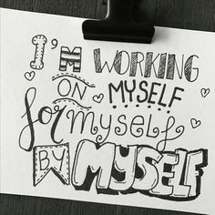 I'm working on myself, for myself, by myself
