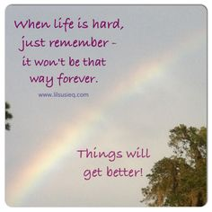 Words to Live By   Life will get better!   From susie wiener - Google+