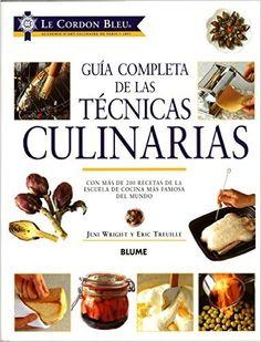 Le Cordon Bleu guía completa de las técnicas culinarias (Spanish Edition): Jeni Wright, Eric Treuille: 9788498011104: Amazon.com: Books