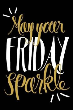 May your Friday sparkle motivational quote. This is a great way to start the morning in Friday. Love the weekday quotes! Quotes Pink, Me Quotes, Motivational Quotes, Funny Quotes, Inspirational Quotes, Daily Quotes, Humor Quotes, Work Quotes, Tgif Quotes