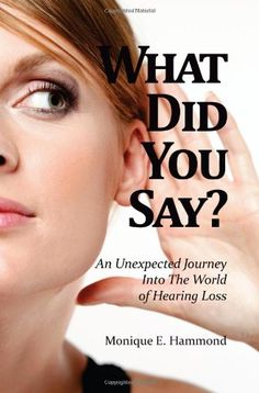 What Did You Say? An Unexpected Journey Into the World of Hearing Loss by Monique E. Hammond http://www.amazon.com/dp/1937928160/ref=cm_sw_r_pi_dp_33Lzvb1TAX9CP #hearingloss