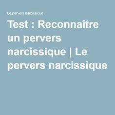 Test : Reconnaître un pervers narcissique | Le pervers narcissique