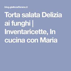 Torta salata Delizia ai funghi   Inventaricette, In cucina con Maria