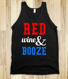 RED WINE AND BOOZE-- know what im buying for my 4th of july outfit :)