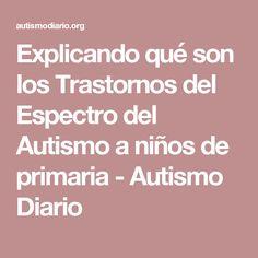 Explicando qué son los Trastornos del Espectro del Autismo a niños de primaria - Autismo Diario