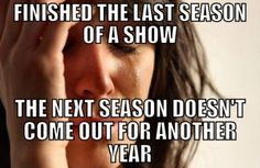 Finished the last season of a show...