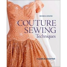 "An updated version of Claire Shaeffer's classic ""Couture Sewing""...clear, comprehensive, and indispensable for anyone wanting to tackle making their own Chanel-type jacket."