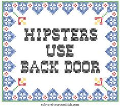"Hipsters use back door  pattern by subversive cross stitch. A riff on the ""Hippies Use Back Door"" sign of the 60's when dirty, filthy hippies were the scourge of the nation. ""Regular"" people didn't want Hippies in their stores, restaurants or businesses, so they made them use the back door to enter and leave."