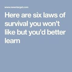 Here are six laws of survival you won't like but you'd better learn