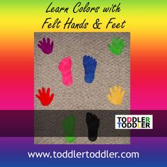Hands and Feet – Fun, fun, fun activity! Cut out some felt handprints and footprints of all different colors about the size of your toddler's hands and feet. Then put them on the floor…