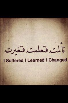 I suffered. I learned. I changed