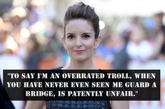 On being a troll: | 21 Brilliant Tina Fey Quotes That Prove She's The Ultimate Boss