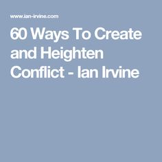 60 Ways To Create and Heighten Conflict - Ian Irvine