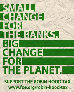 At a time when the costs of climate change are visibly mounting, there exists an untapped source of funding that would provide support for climate solutions and other environmental and social goods. The Robin Hood Tax -- or a micro-tax levied on financial transactions -- would generate hundreds of billions of dollars in much-needed revenue for health, education and environmental programs. Please sign the petition asking President Obama to put his support behind a Robin Hood Tax.