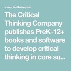 The Critical Thinking Company publishes PreK-12+ books and software to develop critical thinking in core subject areas.