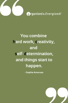 You combine hard work, creativity, and self-determination, and things start to happen. #OrganizedandEnergized #AddSpaceToYourLife