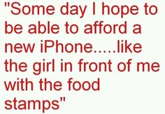 food stamps, welfare, no health insurance-- but have a smart phone! marissamoss