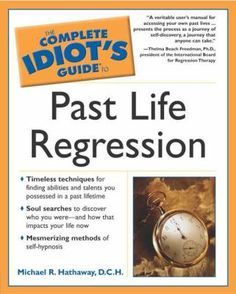 The Complete Idiot's Guide to Past Life Regression by Michael R. Hathaway