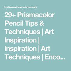 29+ Prismacolor Pencil Tips & Techniques | Art Inspiration | Inspiration | Art Techniques | Encouragement | Art Supplies