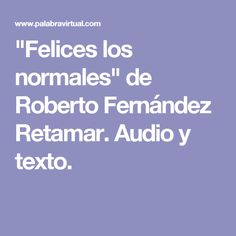 """""""Felices los normales"""" de Roberto Fernández Retamar. Audio y texto."""