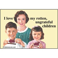 Funny Magnets-I Love My Rotten Ungrateful Kids Vintage Humor, Retro Humor, Retro Funny, Love My Kids, My Love, Ungrateful Kids, Kids Magnets, Attitude Of Gratitude, Family Night