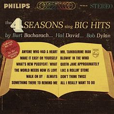 """""""The 4 Seasons Sing Big Hits By Burt Bacharach… Hal David… Bob Dylan"""" (1965, Philips).  Contains their version of """"Don't Think Twice"""" (released under the pseudonym, """"The Wonder Who"""").  (See: http://www.youtube.com/watch?v=6pTNxYfaWoM)"""
