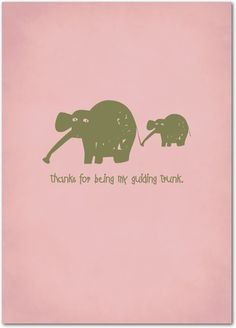 """Thanks for being my guiding trunk"""