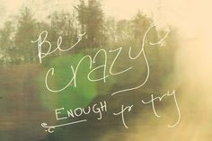 inspirational quotes - Be crazy enough to try Teen Quotes, Bible Quotes, Best Quotes Ever, Powerful Words, Life Inspiration, Good Thoughts, Woman Quotes, Christian Quotes, Beautiful Words